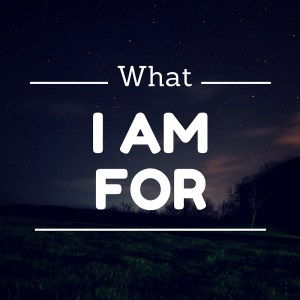 What I am For