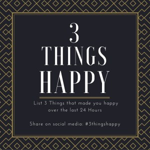 #3ThingsHappy