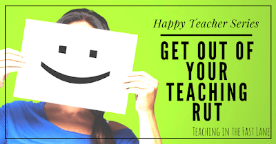 Happy Teacher Series: Get Out of Your Teaching Rut