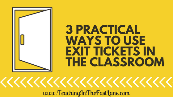 3 Practical Ways to Use Exit Tickets in the Classroom