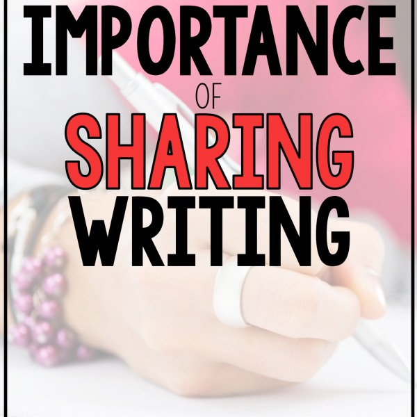 The Importance of Sharing Writing in the Classroom