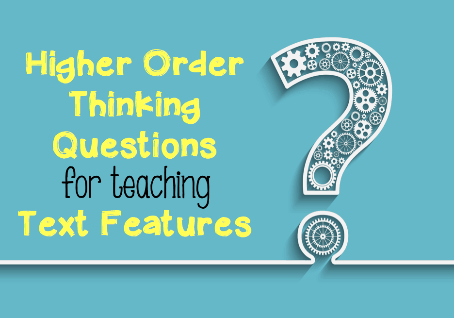 36 text feature questions based on Bloom's Taxonomy - higher order thinking questions