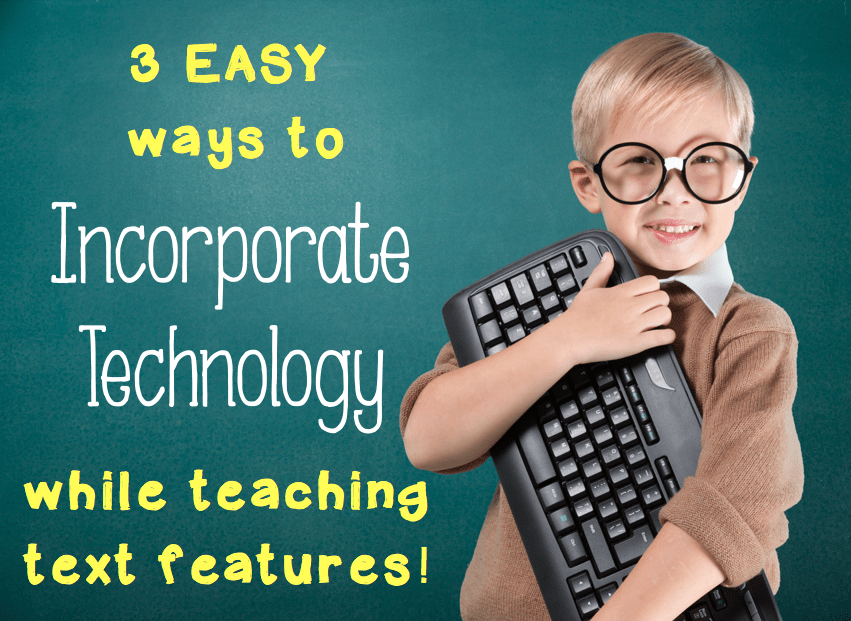 3 ways to incorporate technology while teaching text features