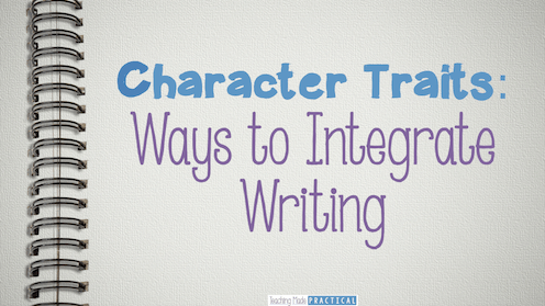 Check out these ideas for integrating writing into your character trait instruction.  Fun, engaging, and low prep!