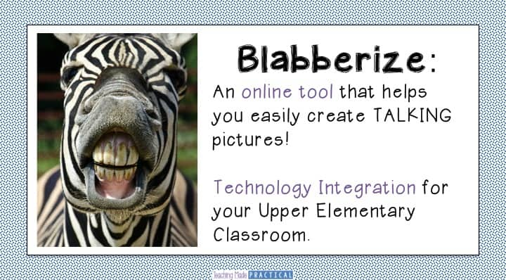 Technology Integration in Your Upper Elementary Classroom: How to Use Blabberize