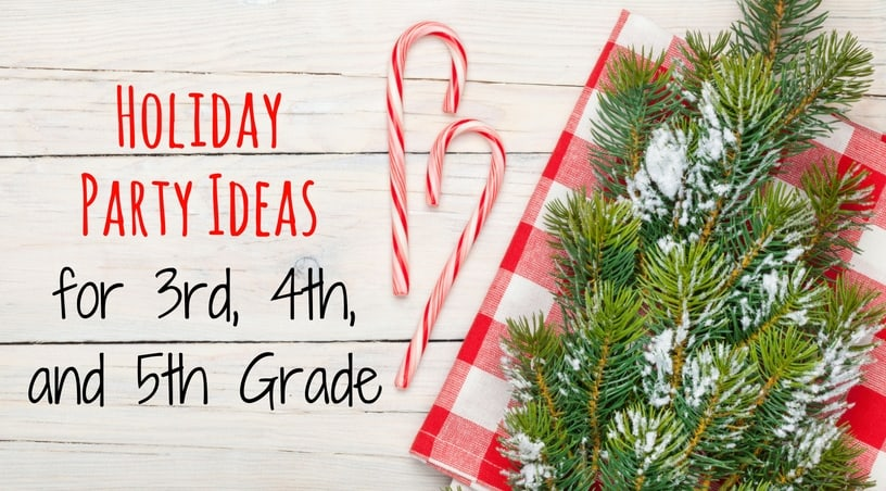 Christmas party ideas for 3rd grade, 4th grade, and 5th grade classrooms