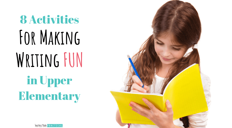 8 activities for making writing fun in the upper elementary classroom
