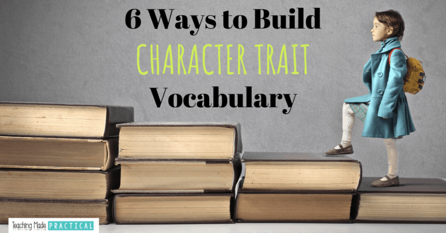 6 ways to help your 3rd, 4th, and 5th grade students build character trait vocabulary