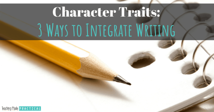 Tips and Ideas to help you integrate writing while teaching character traits to your third, fourth, and fifth grade students