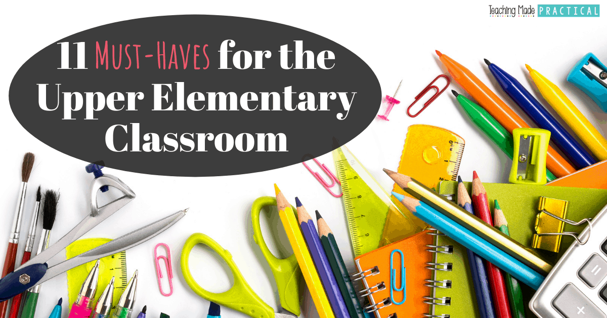 11 essential teacher must haves for the 3rd, 4th, and 5th grade elementary classroom