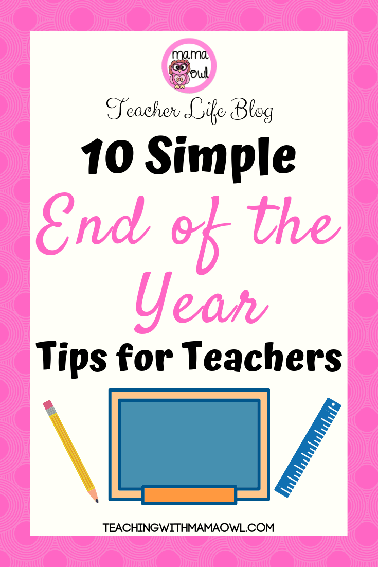 10 simple end of the year tips for teachers