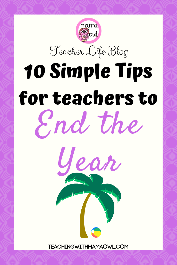 10 simple tips for teachers to end the year