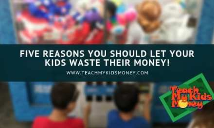 Five Reasons You Should Let Your Kids Waste Their Money!