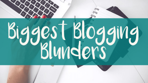 Biggest Blogging Blunders Blogging Mistakes Made and Lessons Learned