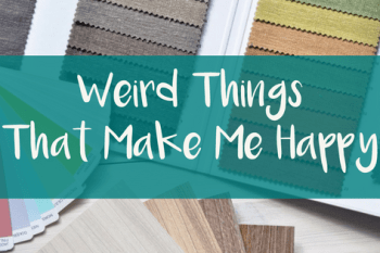 12 Weird Things That Make Me Happy