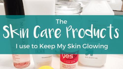 Skin Care Products I Use to Keep My Skin Glowing