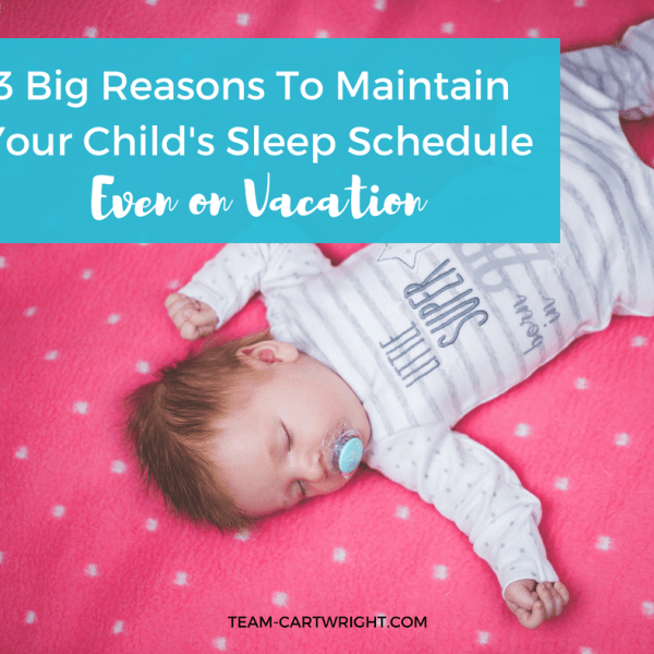 3 Big Reasons to Maintain Your Child's Sleep Schedule on Vacation
