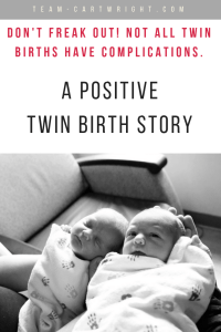 Twins bring extra complications to pregnancy and birth. It can be scary to read everything that can go wrong. But sometimes, everything goes right. Our birth did. Here is our birth story, one with no complications to reassure twin moms-to-be and help them keep a positive outlook. #twin #birth #story #complication #free #vaginal Team-Cartwright.com