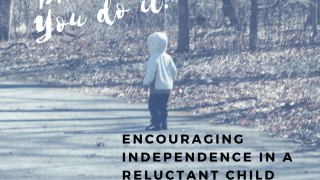 How To Encourage Independence in a Reluctant Child
