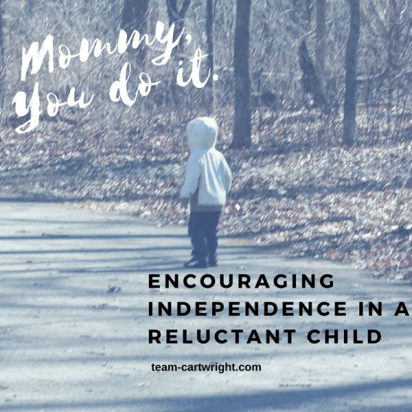 Encouraging Independence in a Reluctant Child