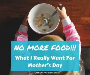 You know what this mom wants for Mother's Day? To not cook for anyone. Nope, not my problem what you eat kiddos.  For one day, someone else is in charge of all the meal decisions.  Bliss.  Mother's Day gifts | What moms want | mom humor #mothersday #giftidea #nonmaterialgift #momlife #momhumor  Team-Cartwright.com