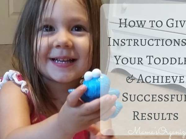 How To Give Instructions to Your Toddler & Achieve Successful Results