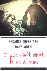 Being a mom is such a blessing.  But it is also hard and just exhausting.  And there are moments when I feel low and just don't want to be the mom.  That's okay.  Here is what happened when I didn't want to mom. #mom #truth #depression #mental #load #support #hope Team-Cartwright.com