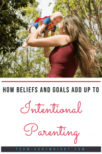How your beliefs and goals can help with intentional parenting. Learn what intentional parenting is, why it matters, and how to start using it. #parenting #intentional #babywise #mom #tips Team-Cartwright.com