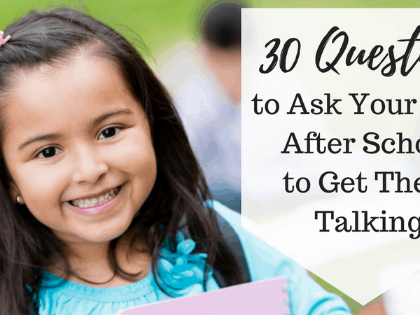 30 Questions to Ask Your Kids After School to Get Them Talking
