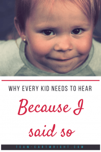 Every child needs to hear 'Because I said so.' We all hated it as kids, and it isn't the all the time answer. But learn why it is a valuable parenting tool. #positive #parenting #learning #discipline #toddler #preschooler #kid #teen #mom #tip Team-Cartwright.com