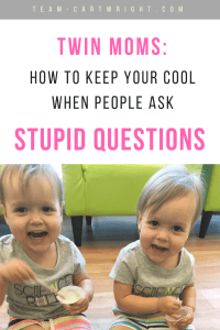 Twin moms, we all know what it is like to be out and have someone ask you a question about your twins that leaves you thinking 'Are you serious?' But as frustrating as it can be I try to be mindful and polite when this happens.  Here is how to keep your cool when people ask stupid questions. #twins #questions #outings #mom #real #life #baby #newborn #toddler Team-Cartwright.com