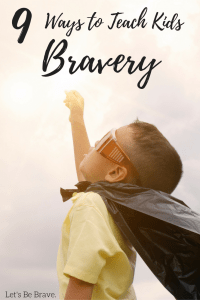 9 Ways to Teach Kids Bravery