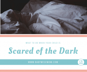 What to do when your child is scared of the dark.