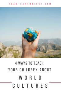 4 Ways to teach your children about world cultures. Share the world with your kids all while staying home. Easy ways to teach global thinking to your kids. #travel #world #cultures #summer #global #thinking #awareness #budget Team-Cartwright.com