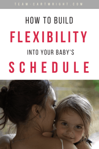 Routine is so helpful for children, but I don't think anyone wants it to hold them back. Here is how to build flexibility into your routine to get the best of both. #schedule #newborn #baby #toddler #flexibility #routine #babywise Team-Cartwright.com