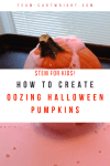 Pumpkin with red foam oozing out with text overlay stating STEM for kids! How to create oozing Halloween pumpkins