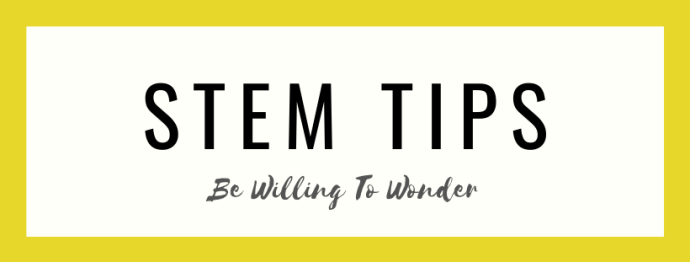 STEM tips Be Willing to Wonder