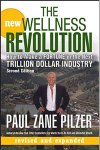 The New Wellness Revolution: How to Make a Fortune in the Next Trillion Dollar Industry by Paul Zane Pilzer