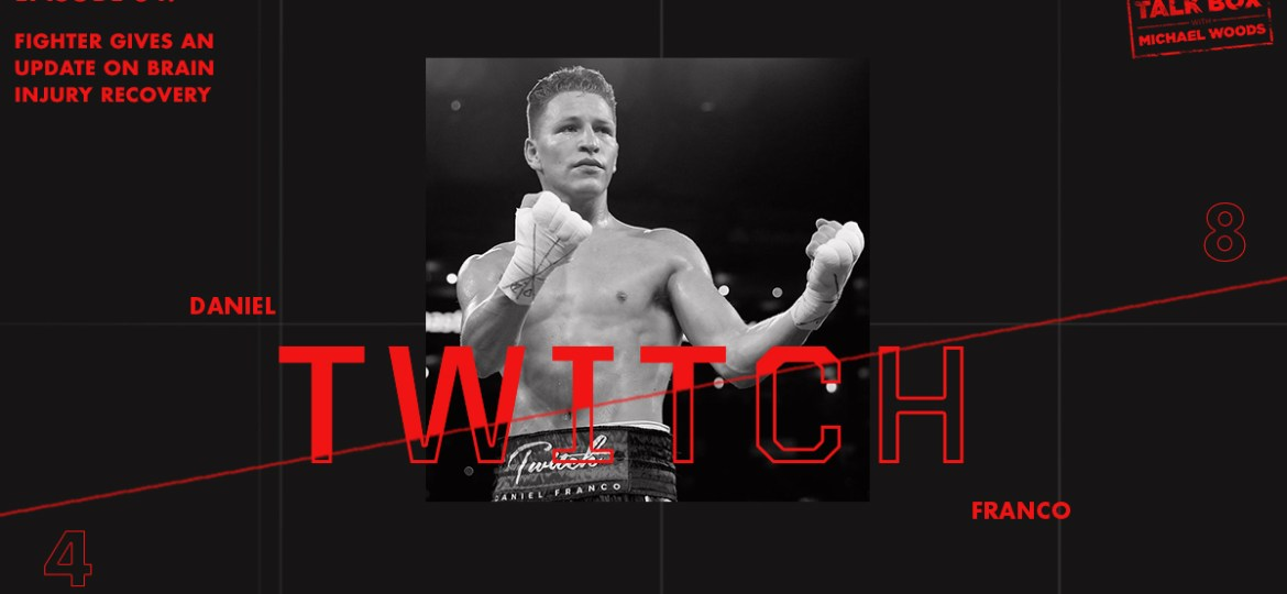 TalkBox Boxing Podcast Ep 84: Fighter Daniel 'Twitch' Franco Gives an Update on Brain Injury Recovery