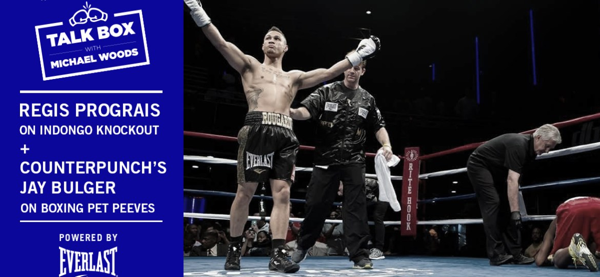 TalkBox Boxing Podcast Ep 98: Regis Prograis on Indongo Knockout; Boxing Pet Peeves with CounterPunch's Jay Bulger