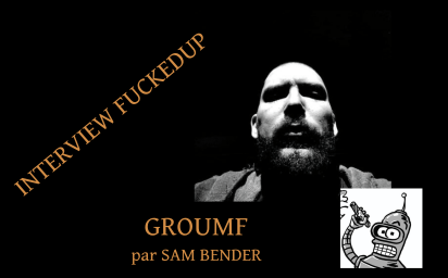 L'Artiste Groumf, par Sam Bender : Interview FuckedUp !