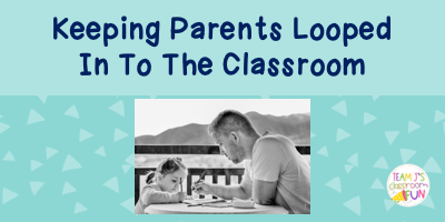 Blog header for Keeping Parents Looped In to the Classroom blog post.