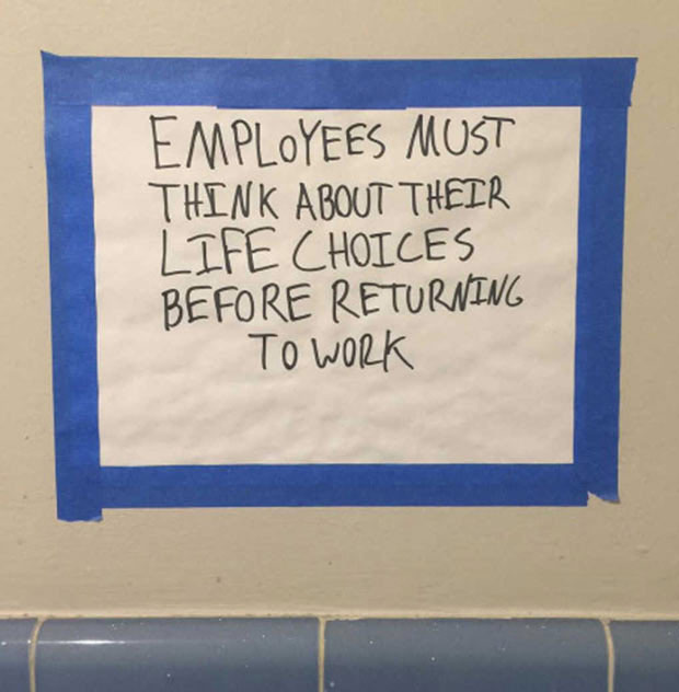 Funny restaurant bathroom sign ~ employees must think about their life choices