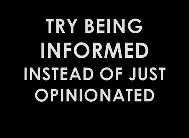 Yep... Inspirational Words... Try being informed instead of opinionated ~ 35 Funny Pics & Memes