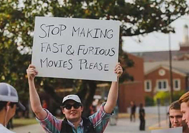 Seriously! Sort making Fast and Furious Movies protest sign ~~ 37 funny pics & memes