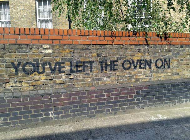 I thought so!... ...funny graffiti ~ you left the oven on