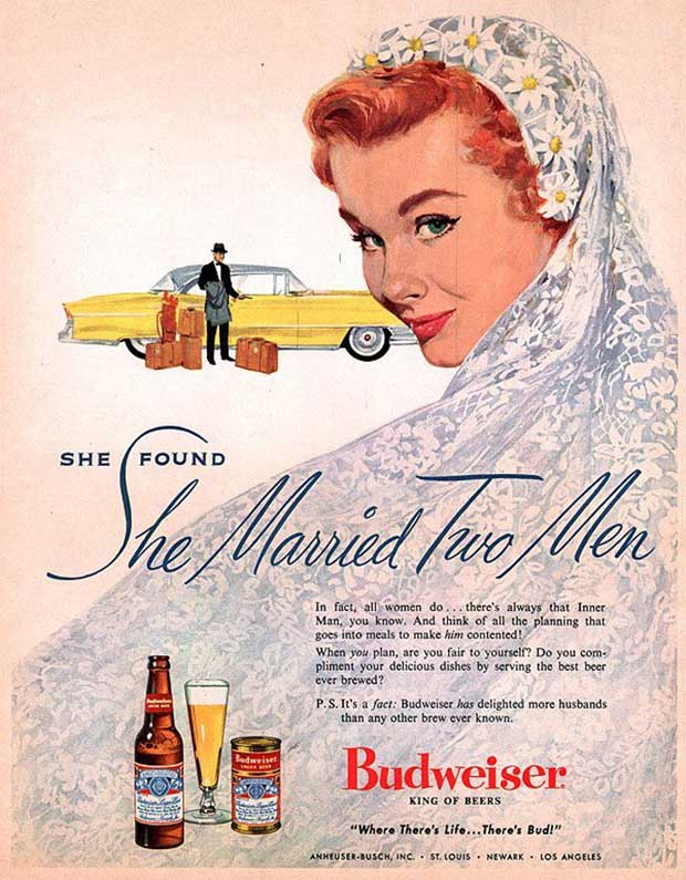 Yep, he's a totally different man when he drinks! ~ Sexist ads vintage and new ~ Budweiser