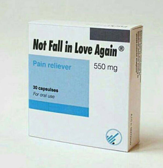Love is the drug... ~ Funny pics & memes pain reliever not fall in love again