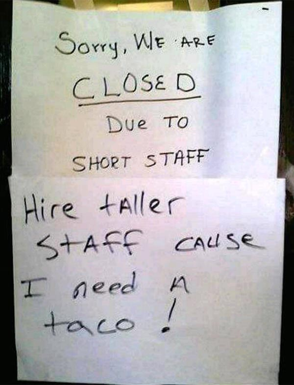 Little people should never stand in the way of your taco. ... funny signs... closed short staff