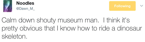 Funny Tweet ~ calm down museum man, think I know how to ride a dinosaur